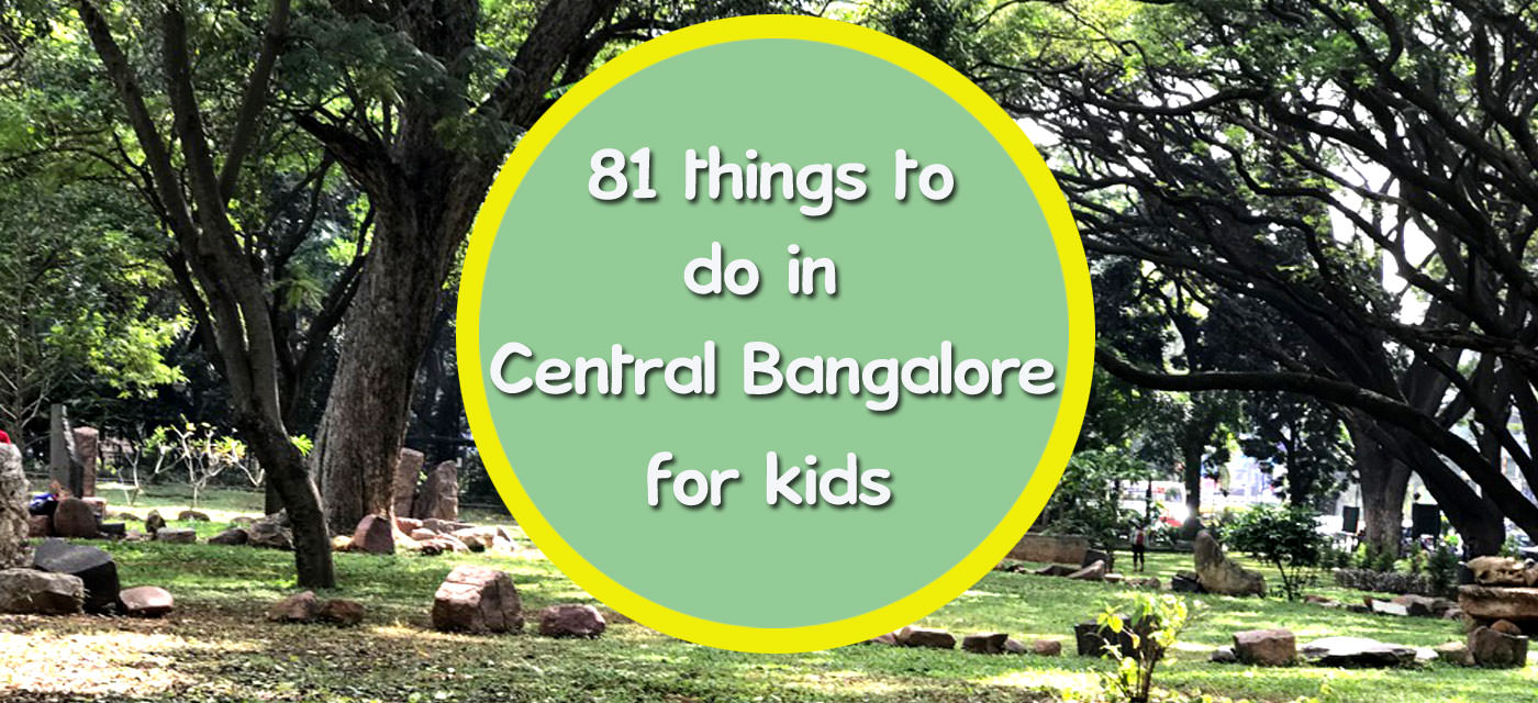 81 things to do with Kids in & around Central Bangalore Cover Image