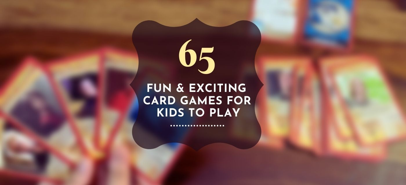 65 Fun & Exciting Card Games for kids to play! Cover Image