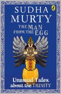 The Man From The Egg: Unusual Tales About The Trinity by Sudha Murty